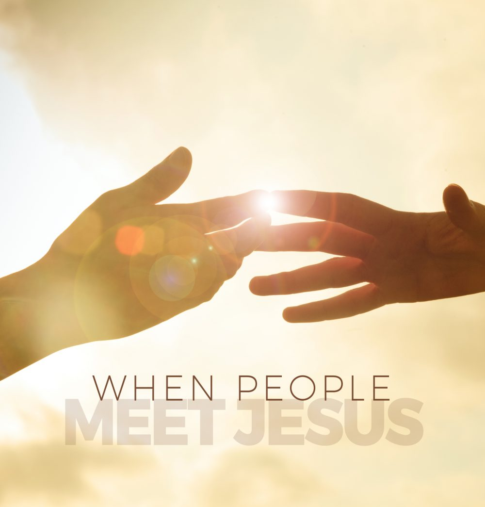 WHEN PEOPLE MEET JESUS