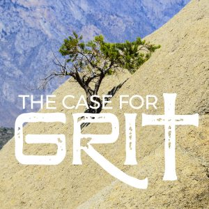 THE CASE FOR GRIT