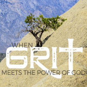 WHEN GRIT MEETS THE POWER OF GOD