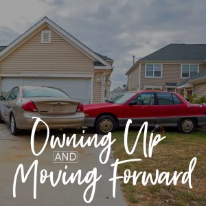 OWNING UP AND MOVING FORWARD