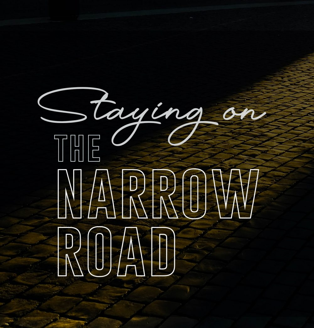 STAYING ON THE NARROW ROAD