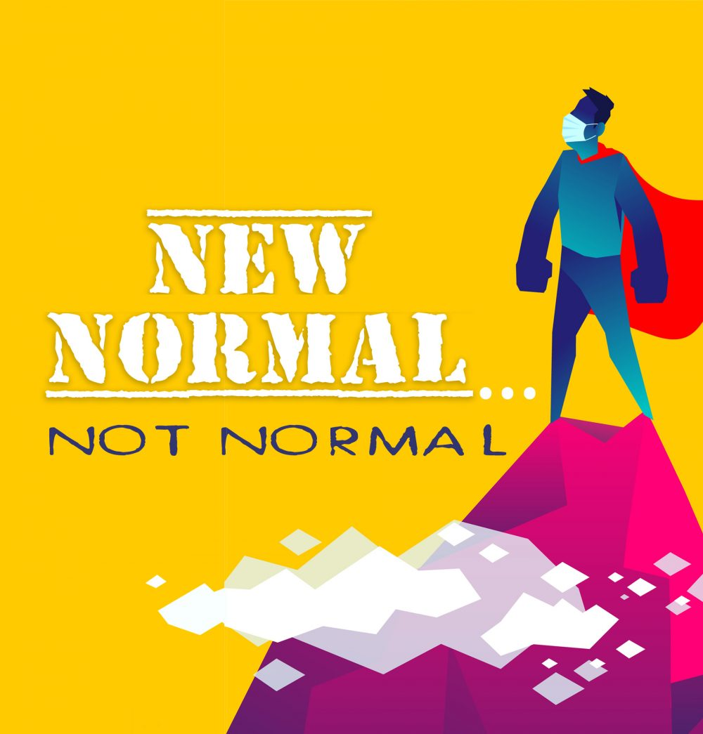 NEW NORMAL… NOT NORMAL